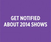 Get Notified About 2014 Shows